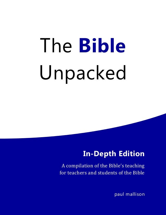 The Bible Unpacked In-Depth Edition A compilation of the Bible's teaching for teachers and students of the Bible paul mall...