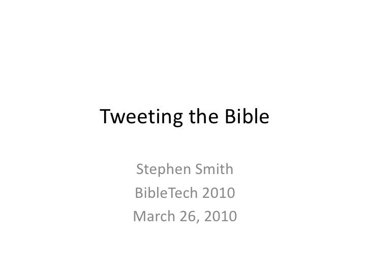 Tweeting the Bible<br />Stephen Smith<br />BibleTech 2010<br />March 26, 2010<br />
