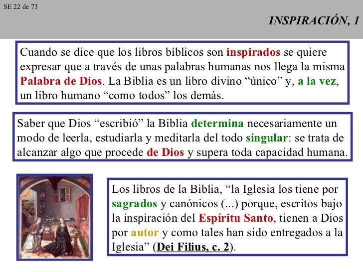INSPIRACIÓN, 1 Cuando se dice que los libros bíblicos son  inspirados  se quiere expresar que a través de unas palabras hu...