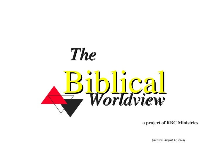 Biblical The Worldview a project of RBC Ministries [Revised: August 11, 2010]