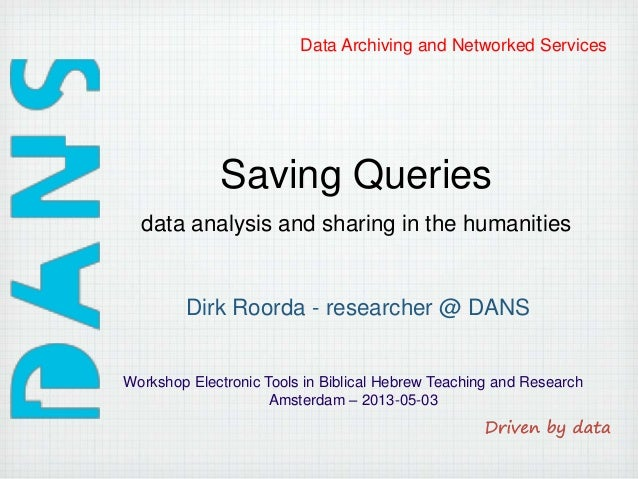 Data Archiving and Networked ServicesSaving QueriesWorkshop Electronic Tools in Biblical Hebrew Teaching and ResearchAmste...