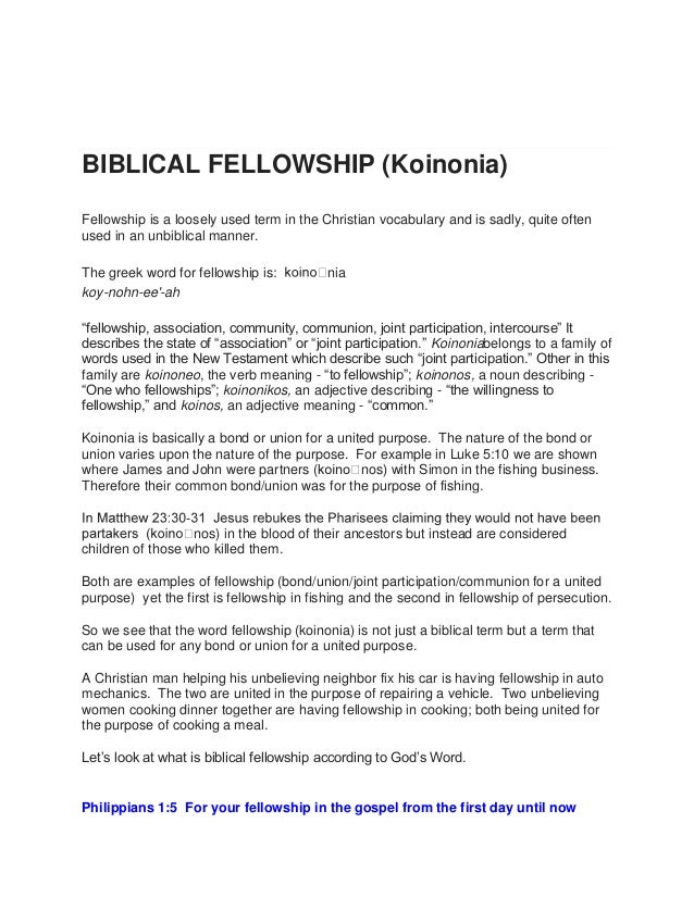 BIBLICAL FELLOWSHIP (Koinonia) Fellowship is a loosely used term in the Christian vocabulary and is sadly, quite often use...