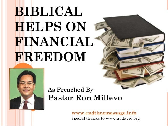 BIBLICALHELPS ONFINANCIALFREEDOM   As Preached By   Pastor Ron Millevo          www.endtimemessage.info          special t...