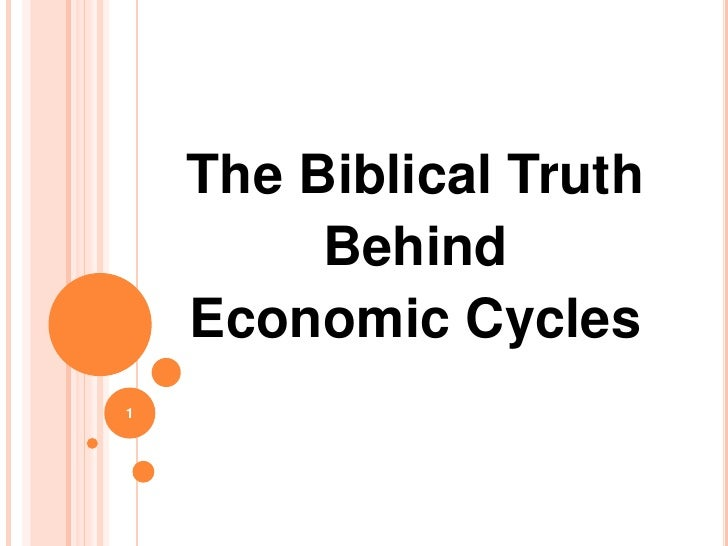 The Biblical Truth         Behind    Economic Cycles1