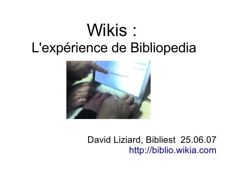 Wikis :  L'expérience de Bibliopedia <ul><ul><li>David Liziard, Bibliest  25.06.07 </li></ul></ul><ul><ul><li>http://bibli...