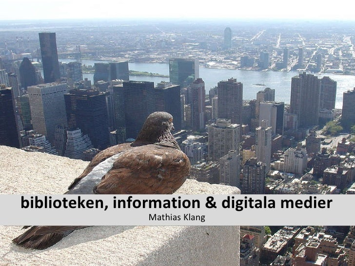 biblioteken, information & digitala medier <ul><li>Mathias Klang </li></ul>