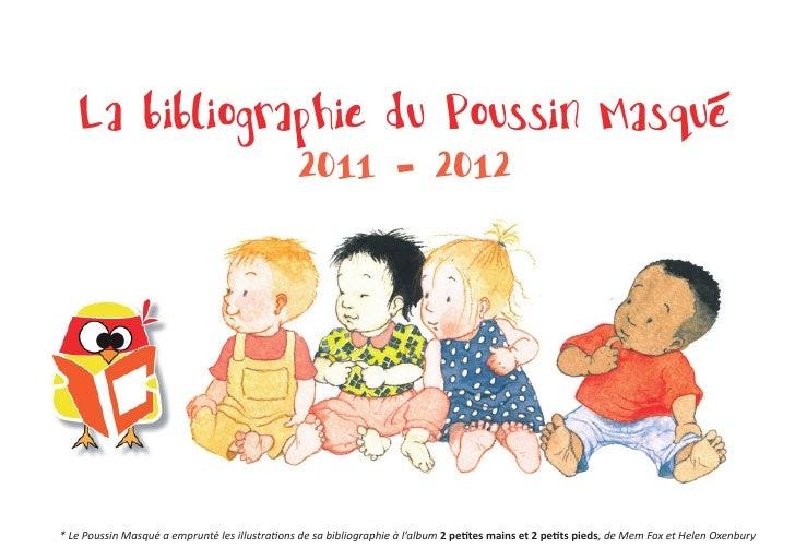 La bibliographie du Poussin Masqué                2011 - 2012* Le Poussin Masqué a emprunté les illustrations de sa biblio...