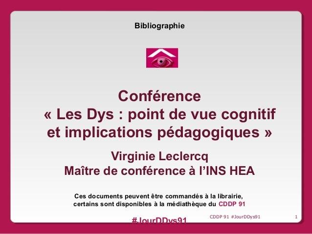 Bibliographie Conférence «LesDys:pointdevuecognitif etimplicationspédagogiques» VirginieLeclercq Maîtredecon...