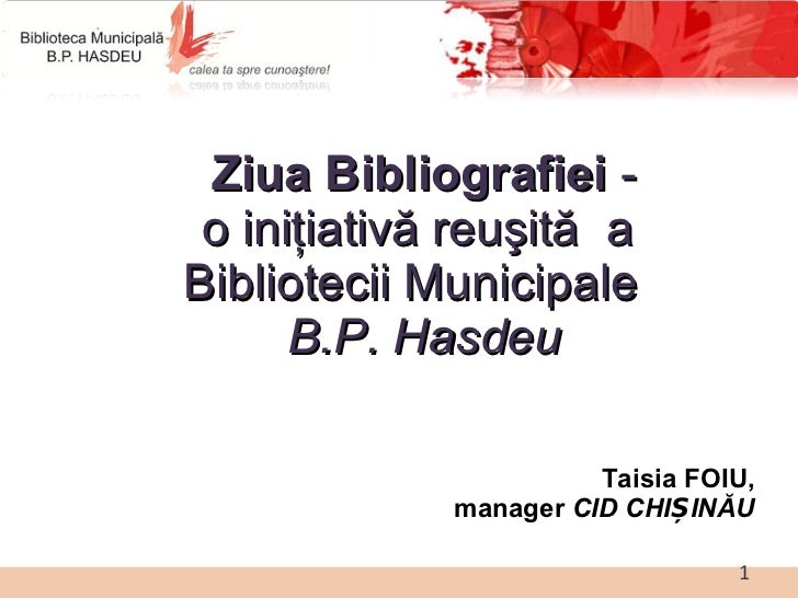 Taisia FOIU, manager  CID CHI ȘINĂU <ul><li>Ziua Bibliografiei   - o   ini ţiativă reuşită  a  Bibliotecii Municipale  B.P...