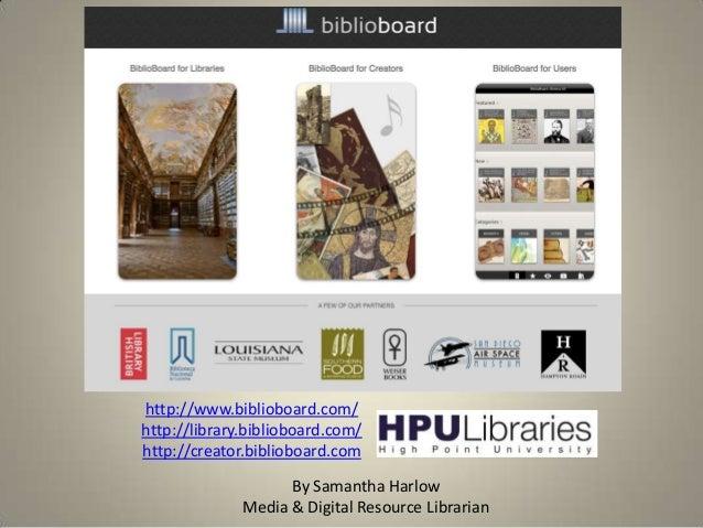 http://www.biblioboard.com/ http://library.biblioboard.com/ http://creator.biblioboard.com By Samantha Harlow Media & Digi...