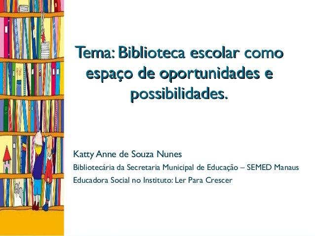 Tema: Biblioteca escolar comoTema: Biblioteca escolar como espaço de oportunidades eespaço de oportunidades e possibilidad...