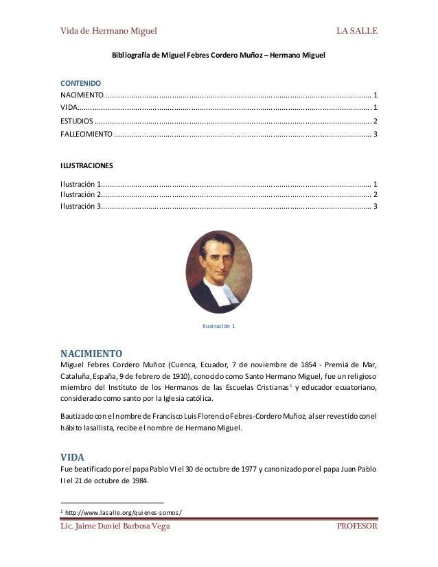 Vida de Hermano Miguel LA SALLE Lic. Jaime Daniel Barbosa Vega PROFESOR Bibliografía de Miguel Febres Cordero Muñoz – Herm...