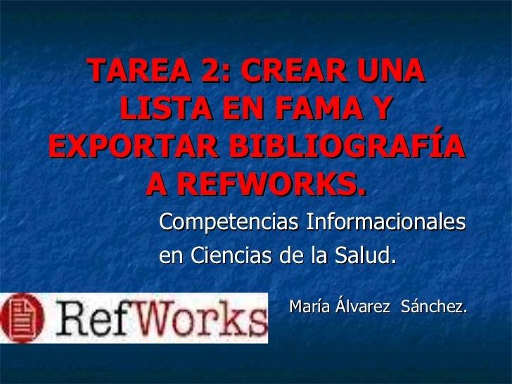 TAREA 2: CREAR UNA LISTA EN FAMA Y EXPORTAR BIBLIOGRAFÍA A REFWORKS. Competencias Informacionales  en Ciencias de la Salud...