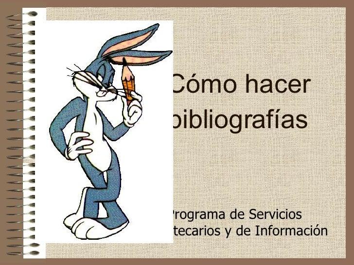 Cómo hacer bibliografías Programa de Servicios Bibliotecarios y de Información