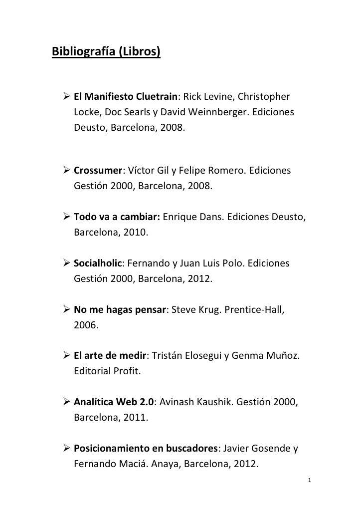 Bibliografía (Libros)   El Manifiesto Cluetrain: Rick Levine, Christopher    Locke, Doc Searls y David Weinnberger. Edici...
