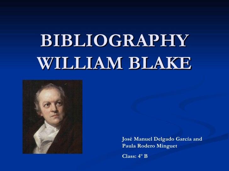 BIBLIOGRAPHY WILLIAM BLAKE José Manuel Delgado García and Paula Rodero Minguet Class: 4º B
