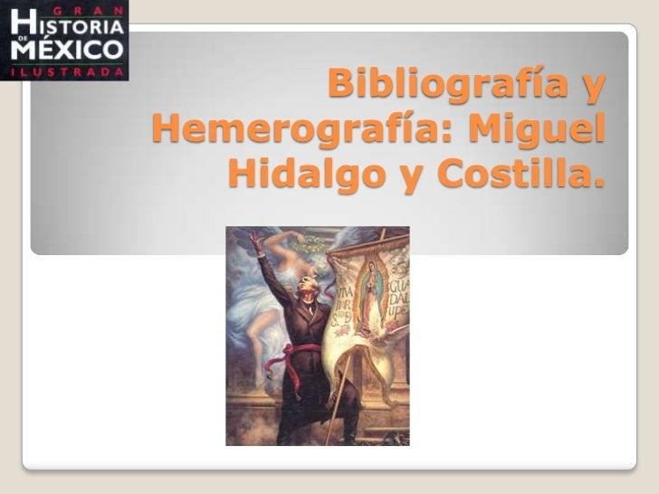 Bibliografía y Hemerografía: Miguel Hidalgo y Costilla.<br />