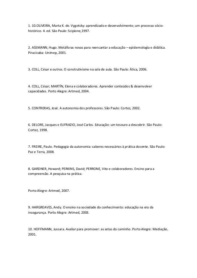 1. 10.OLIVEIRA, Marta K. de. Vygotsky: aprendizado e desenvolvimento; um processo sócio- histórico. 4. ed. São Paulo: Scip...