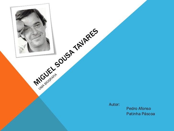 MIGUEL SOUSA TAVARES UMA BIOGRAFIA Pedro Afonso Patinha Páscoa Autor: