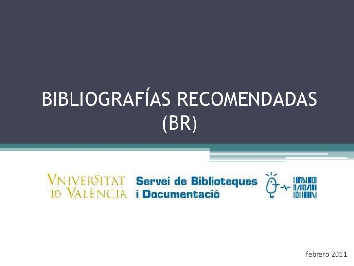 BIBLIOGRAFÍAS RECOMENDADAS(BR)<br />febrero 2011<br />