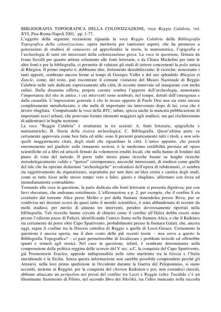 BIBLIOGRAFIA TOPOGRAFICA DELLA COLONIZZAZIONE, voce Reggio Calabria, vol. XVI, Pisa-Roma-Napoli 2001, pp. 1-77. L'oggetto ...