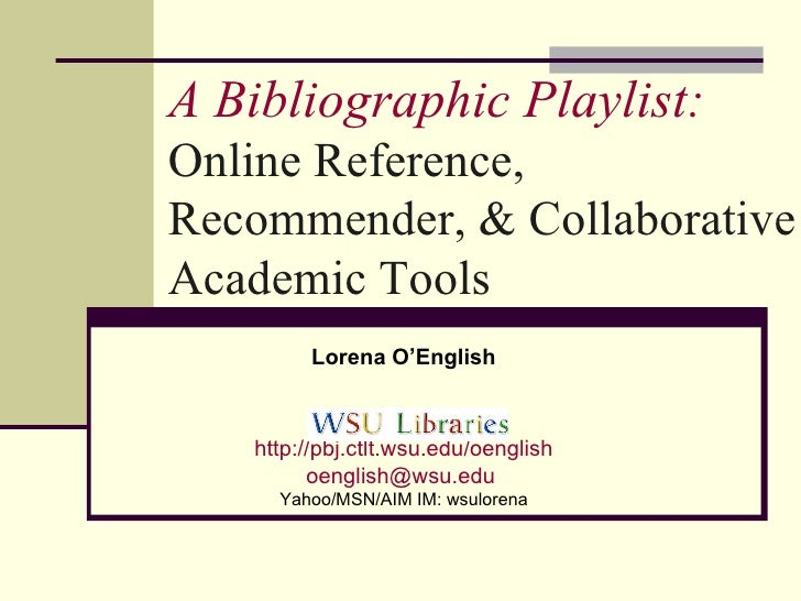 A Bibliographic Playlist:  Online Reference, Recommender, & Collaborative Academic Tools Lorena O'English http://pbj.ctlt....
