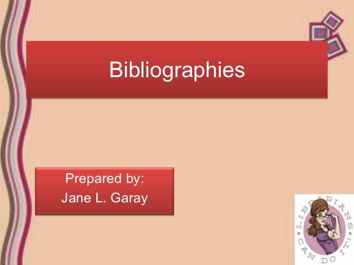Bibliographies Prepared by:Jane L. Garay