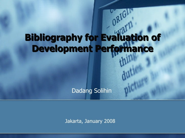 Bibliography for Evaluation of Development Performance Dadang Solihin Director for System and Reporting of Development Per...