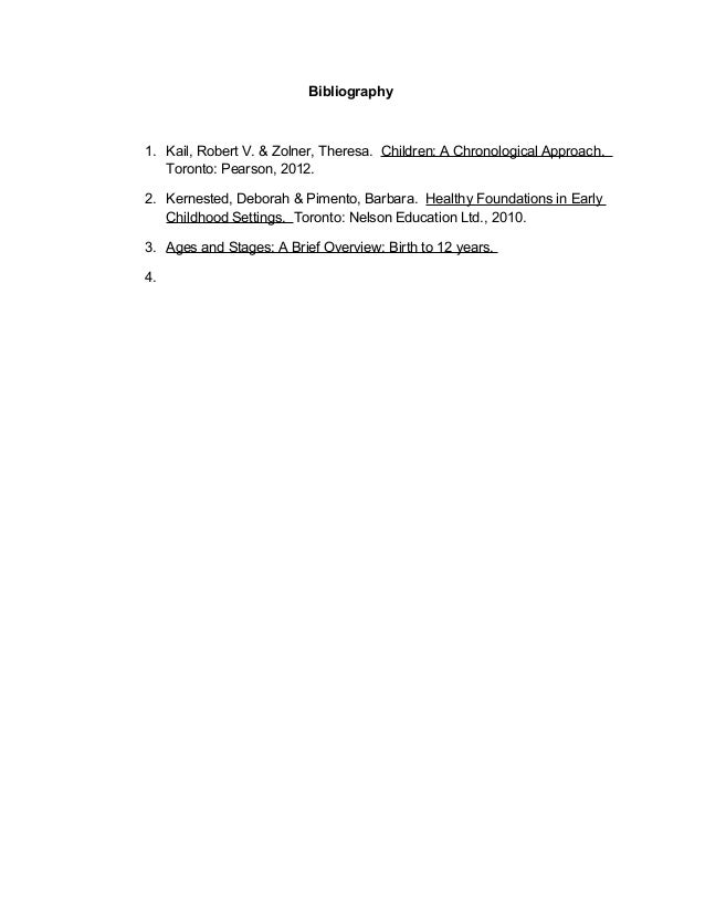 Bibliography1. Kail, Robert V. & Zolner, Theresa. Children: A Chronological Approach.   Toronto: Pearson, 2012.2. Kerneste...