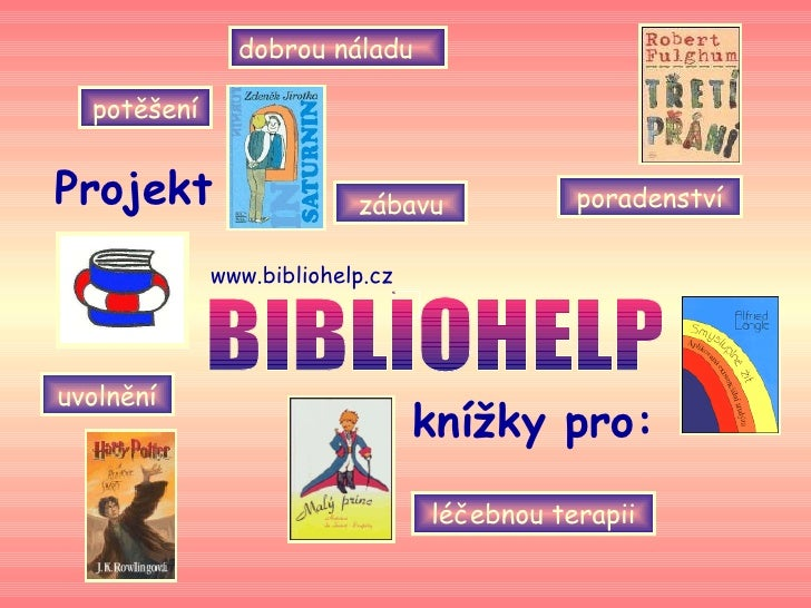 BIBLIOHELP knížky pro:   Projekt   dobrou náladu   poradenství www.bibliohelp.cz zábavu potěšení uvolnění léčebnou terapii