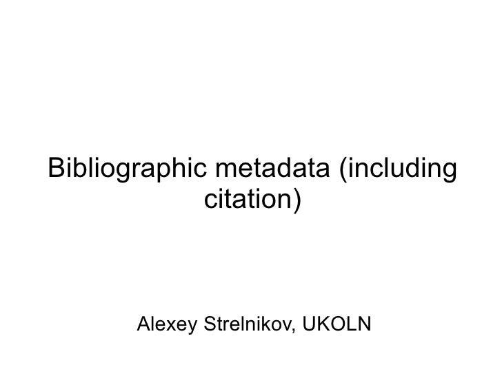 Bibliographic metadata (including citation) Tuesday 7 th  July 2009 AMG 2 nd  workshop,  University of Leicester , Leicest...