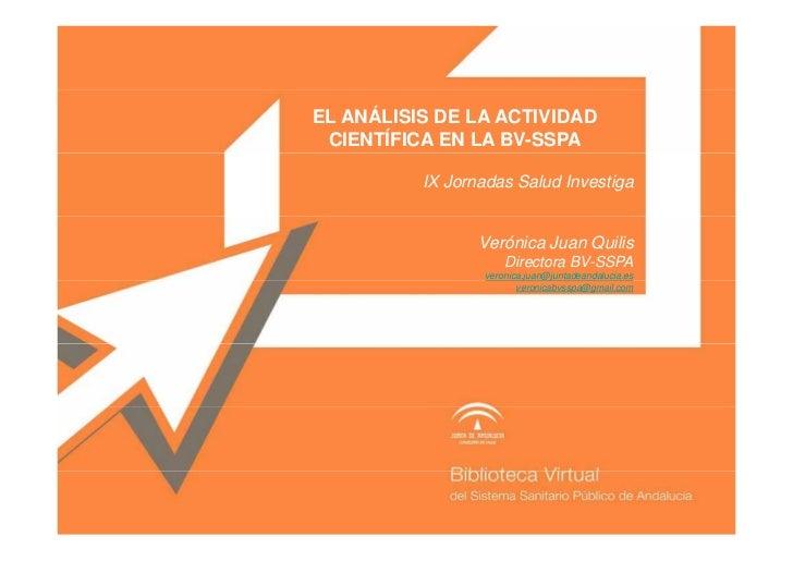 EL ANÁLISIS DE LA ACTIVIDAD  CIENTÍFICA EN LA BV-SSPA            IX Jornadas Salud Investiga                    Verónica J...
