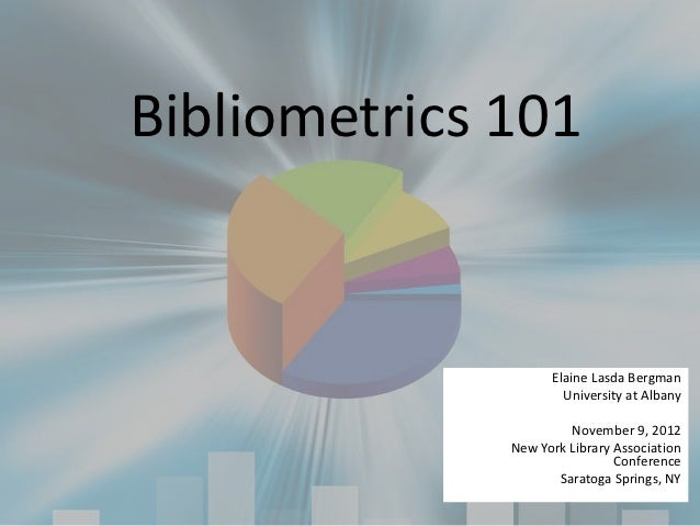 Bibliometrics 101                    Elaine Lasda Bergman                      University at Albany                       ...