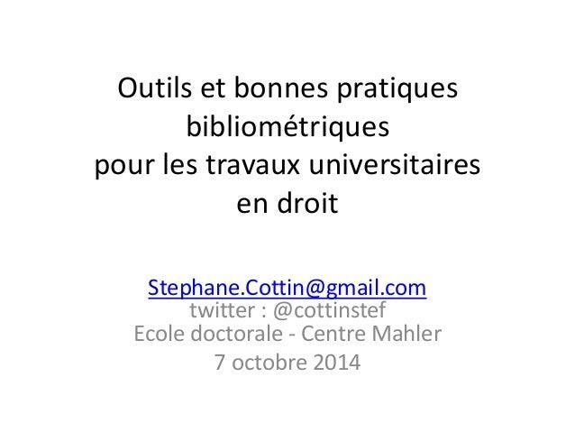 Outils et bonnes pratiques  bibliométriques  pour les travaux universitaires  en droit  Stephane.Cottin@gmail.com  twitter...