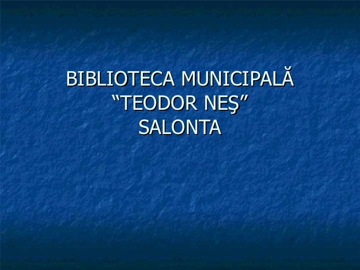 """BIBLIOTECA MUNICIPALĂ """"TEODOR NEŞ"""" SALONTA"""