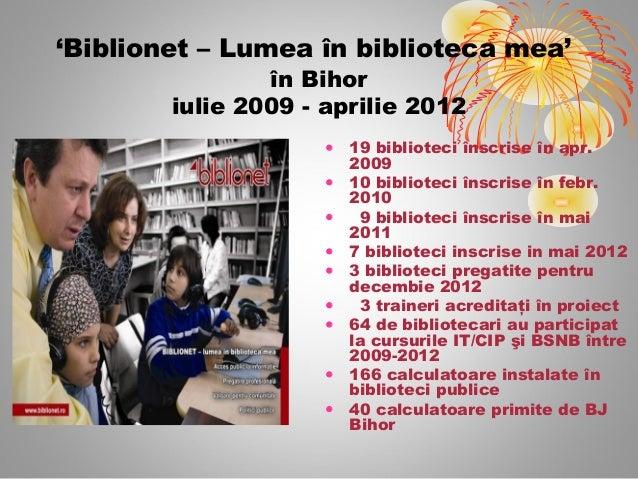 'Biblionet – Lumea în biblioteca mea'                în Bihor        iulie 2009 - aprilie 2012                     •   19 ...