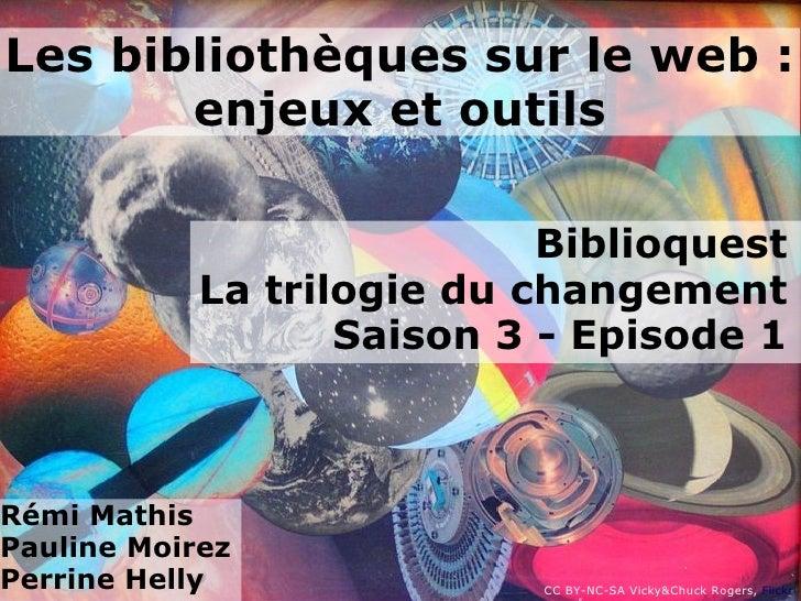 Les bibliothèques sur le web :       enjeux et outils                            Biblioquest            La trilogie du cha...