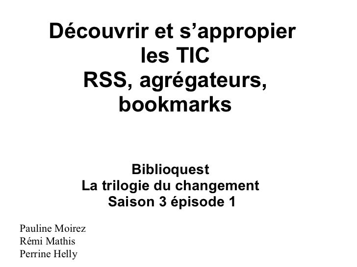 Découvrir et s'appropier              les TIC         RSS, agrégateurs,           bookmarks                     Biblioques...