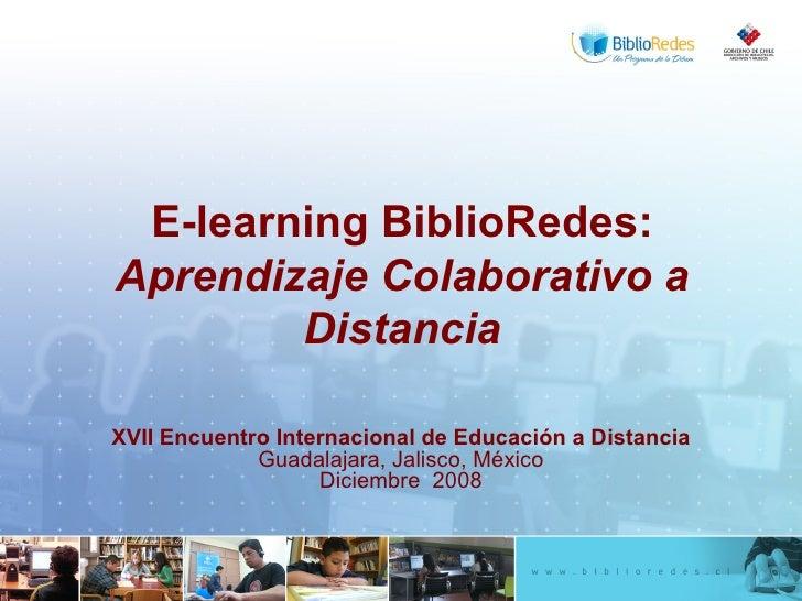 E-learning BiblioRedes:  Aprendizaje Colaborativo a Distancia XVII Encuentro Internacional de Educación a Distancia Guadal...