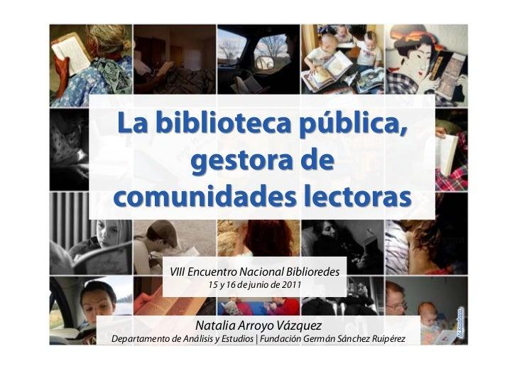VIII Encuentro Nacional Biblioredes                       15 y 16 de junio de 2011                    Natalia Arroyo Vázqu...