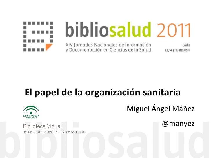 El papel de la organización sanitaria                        Miguel Ángel Máñez                                 @manyez