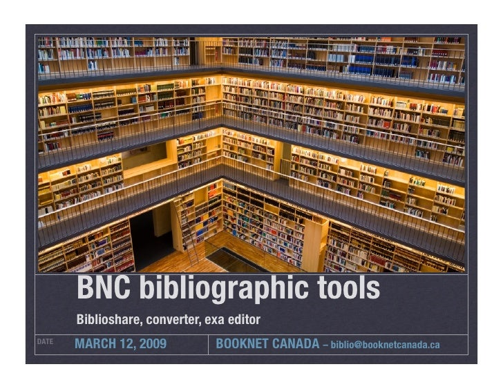 BNC bibliographic tools         Biblioshare, converter, exa editor         MARCH 12, 2009            BOOKNET CANADA – bibl...