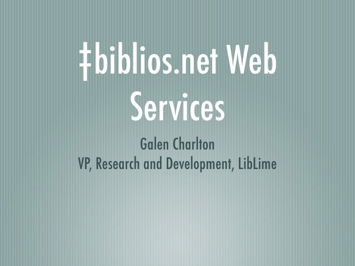 ‡biblios.net Web     Services             Galen Charlton VP, Research and Development, LibLime