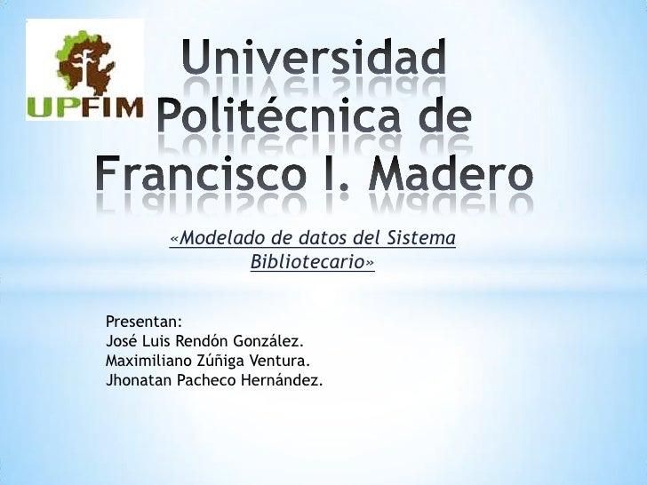 «Modelado de datos del Sistema               Bibliotecario»Presentan:José Luis Rendón González.Maximiliano Zúñiga Ventura....