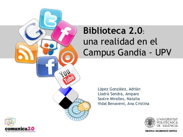 López González, Adrián Llodrá Sendra, Amparo Sastre Miralles, Natalia Vidal Benavent, Ana Cristina Biblioteca 2.0: una rea...