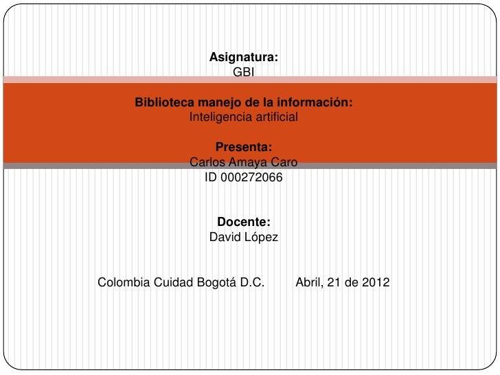 Asignatura:                      GBI     Biblioteca manejo de la información:              Inteligencia artificial        ...