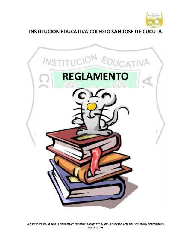INSTITUCION EDUCATIVA COLEGIO SAN JOSE DE CUCUTA                            REGLAMENTOOJO ¡DEBE SER USUARIO DE LA BIBLIOTE...