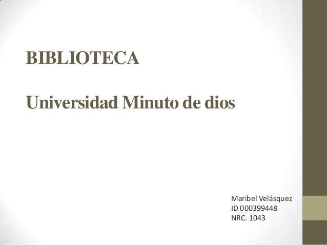 BIBLIOTECA Universidad Minuto de dios Maribel Velásquez ID 000399448 NRC. 1043