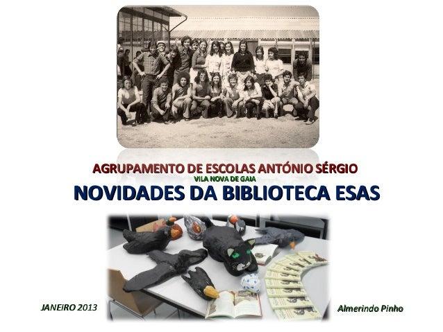 AGRUPAMENTO DE ESCOLAS ANTÓNIO SÉRGIO                        VILA NOVA DE GAIA      NOVIDADES DA BIBLIOTECA ESAS      JAN...
