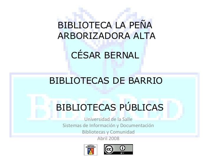BIBLIOTECA LA PEÑA ARBORIZADORA ALTA CÉSAR BERNAL BIBLIOTECAS DE BARRIO BIBLIOTECAS PÚBLICAS Universidad de la Salle Siste...